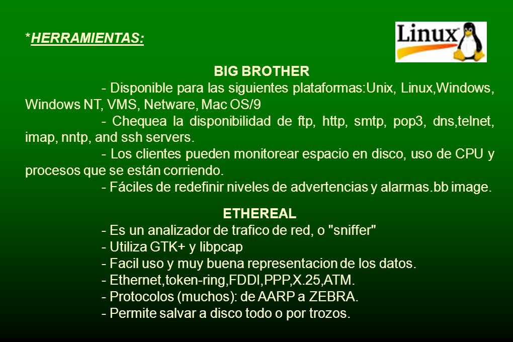 *HERRAMIENTAS: BIG BROTHER. - Disponible para las siguientes plataformas:Unix, Linux,Windows, Windows NT, VMS, Netware, Mac OS/9.