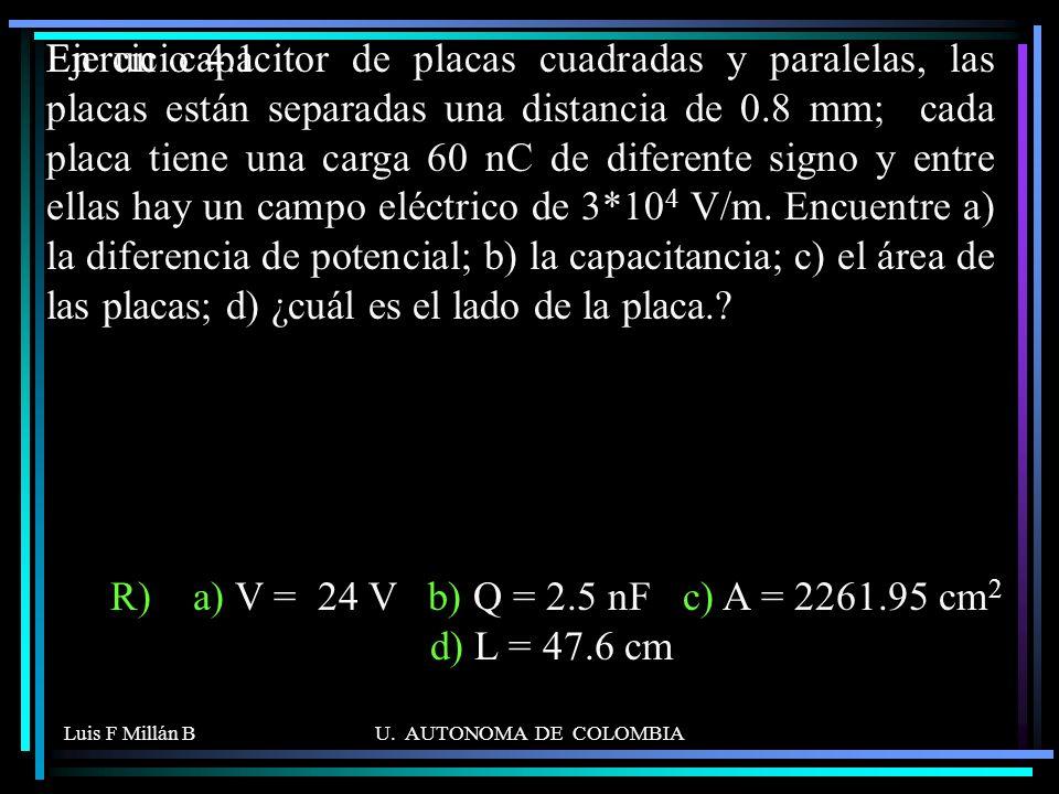 R) a) V = 24 V b) Q = 2.5 nF c) A = 2261.95 cm2 d) L = 47.6 cm