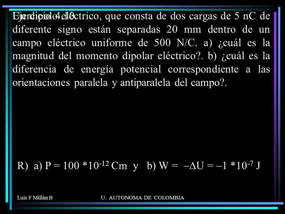R) a) P = 100 *10-12 Cm y b) W = -DU = -1 *10-7 J