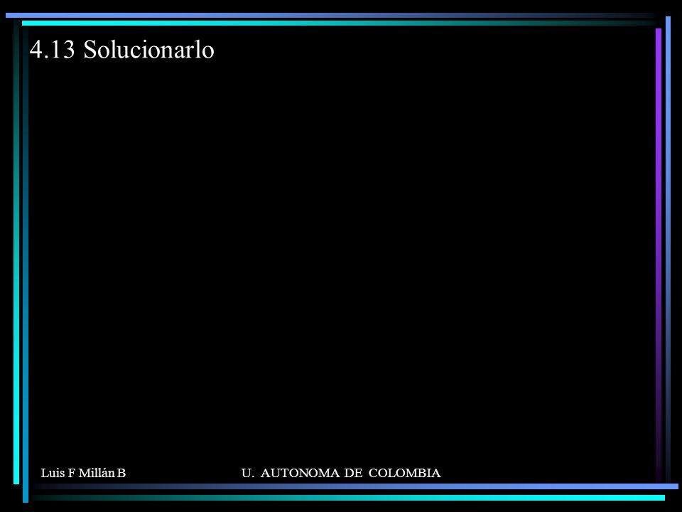 4.13 Solucionarlo Luis F Millán B U. AUTONOMA DE COLOMBIA