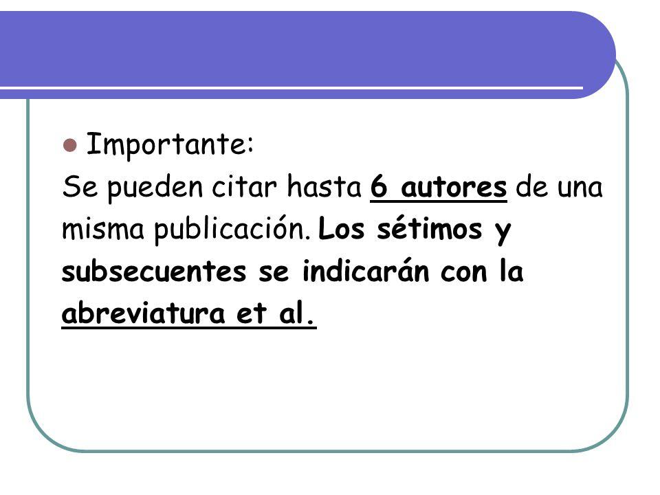 Importante: Se pueden citar hasta 6 autores de una. misma publicación. Los sétimos y. subsecuentes se indicarán con la.
