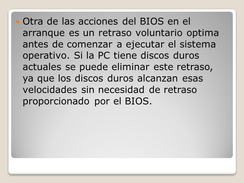 Otra de las acciones del BIOS en el arranque es un retraso voluntario optima antes de comenzar a ejecutar el sistema operativo.