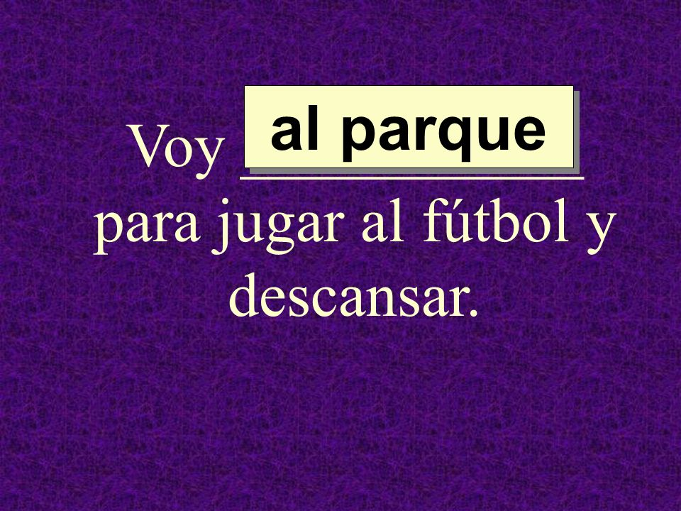 Voy ___________ para jugar al fútbol y descansar.