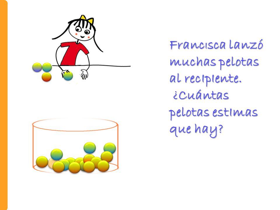 FrancIsca lanzó muchas pelotas al recIpIente.