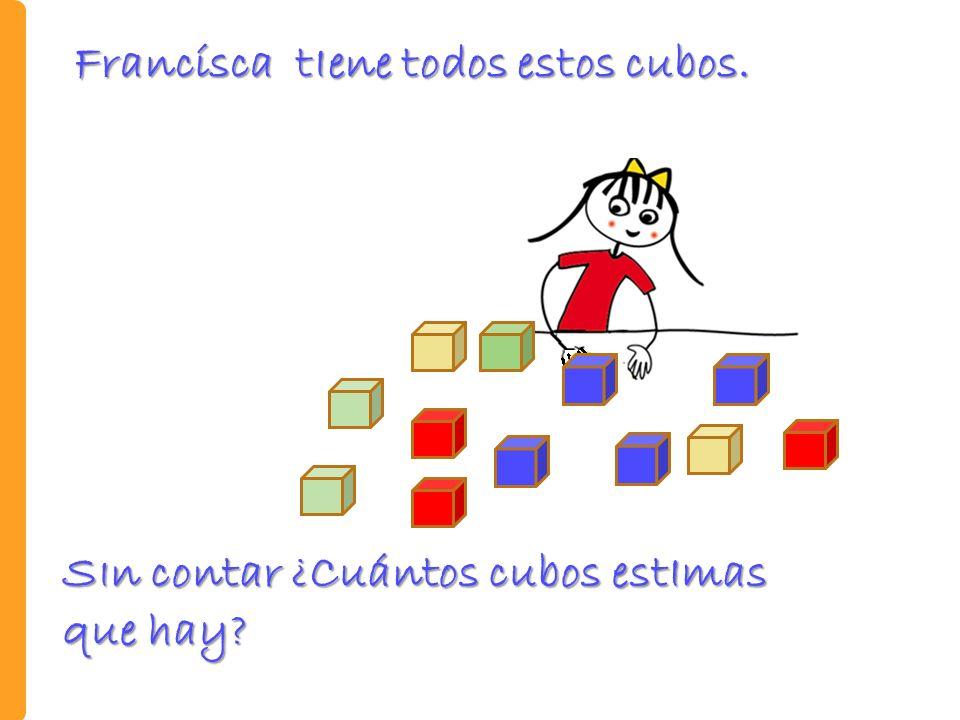 Francísca tIene todos estos cubos.