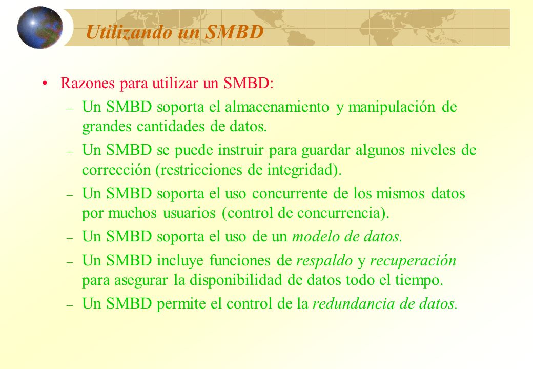 Utilizando un SMBD Razones para utilizar un SMBD: