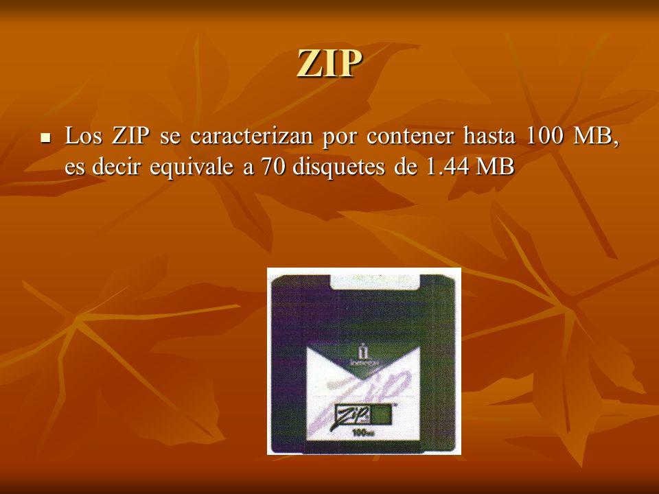 ZIP Los ZIP se caracterizan por contener hasta 100 MB, es decir equivale a 70 disquetes de 1.44 MB
