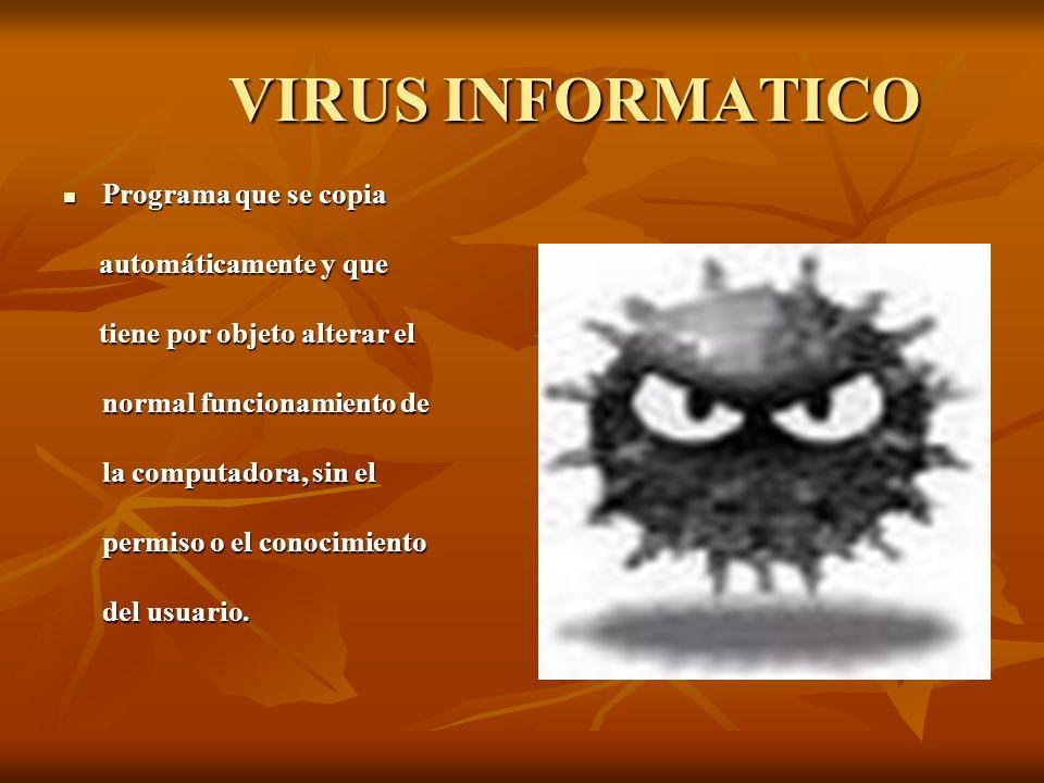VIRUS INFORMATICO Programa que se copia automáticamente y que