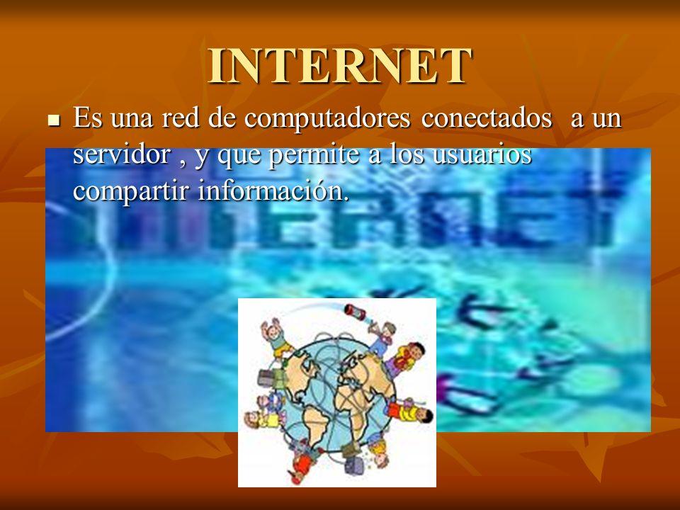 INTERNET Es una red de computadores conectados a un servidor , y que permite a los usuarios compartir información.