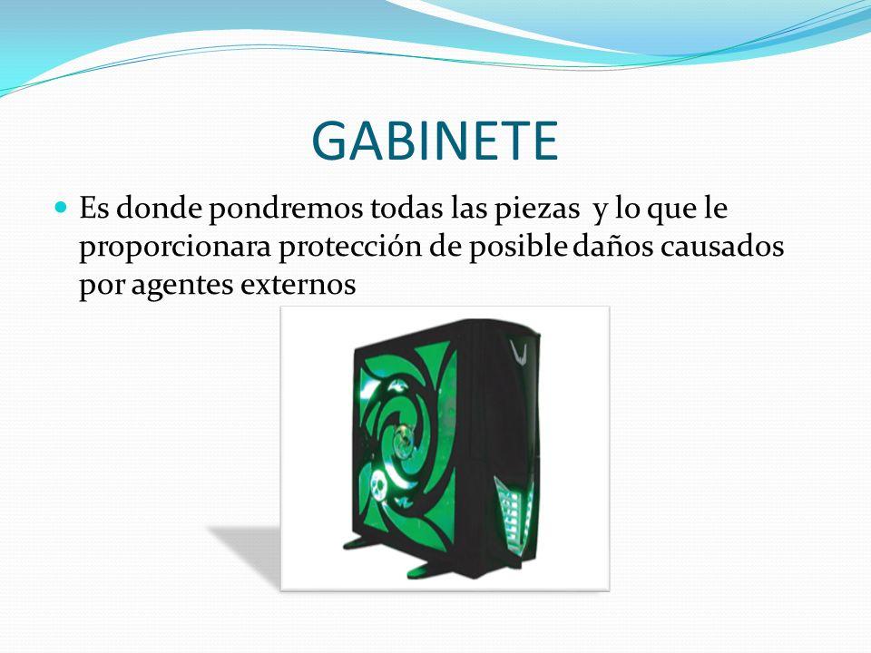 GABINETE Es donde pondremos todas las piezas y lo que le proporcionara protección de posible daños causados por agentes externos.