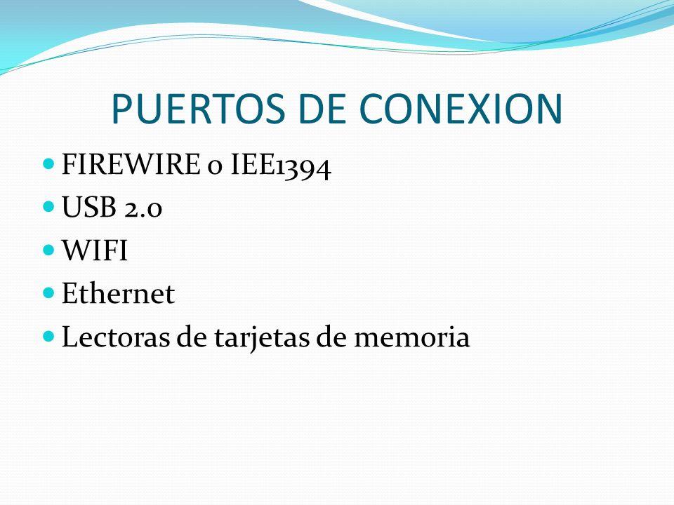 PUERTOS DE CONEXION FIREWIRE o IEE1394 USB 2.0 WIFI Ethernet