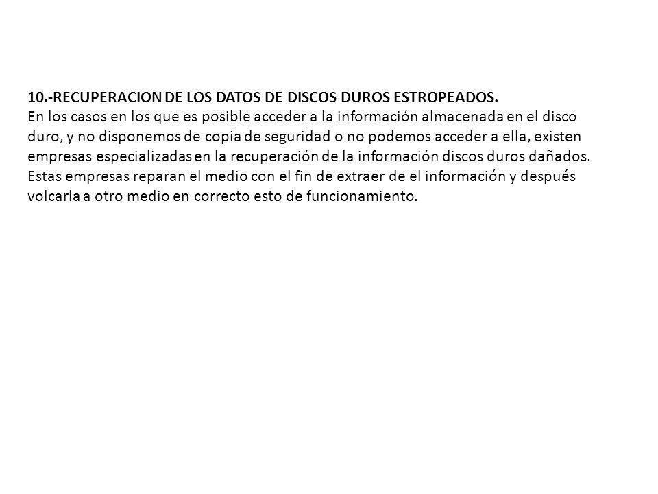 10.-RECUPERACION DE LOS DATOS DE DISCOS DUROS ESTROPEADOS.