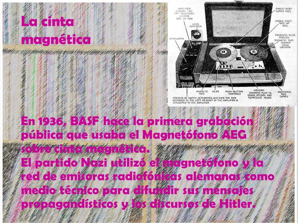 La cinta magnética En 1936, BASF hace la primera grabación pública que usaba el Magnetófono AEG sobre cinta magnética.