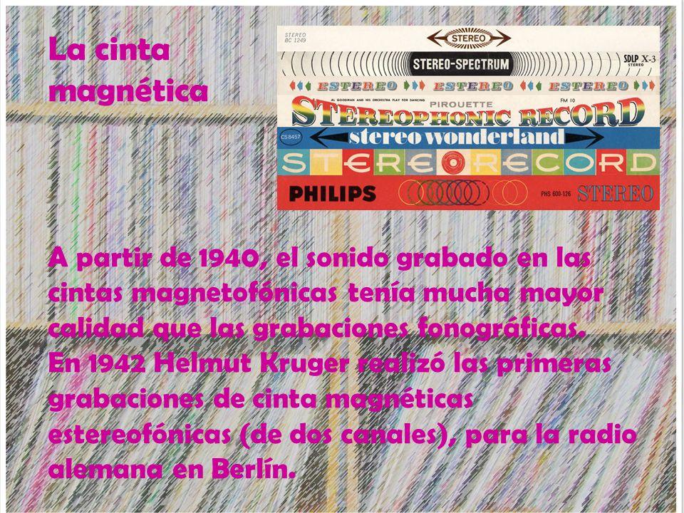 La cinta magnética A partir de 1940, el sonido grabado en las cintas magnetofónicas tenía mucha mayor calidad que las grabaciones fonográficas.