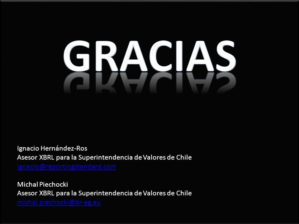 GRACIAS Ignacio Hernández-Ros Asesor XBRL para la Superintendencia de Valores de Chile ignacio@reportingstandard.com.