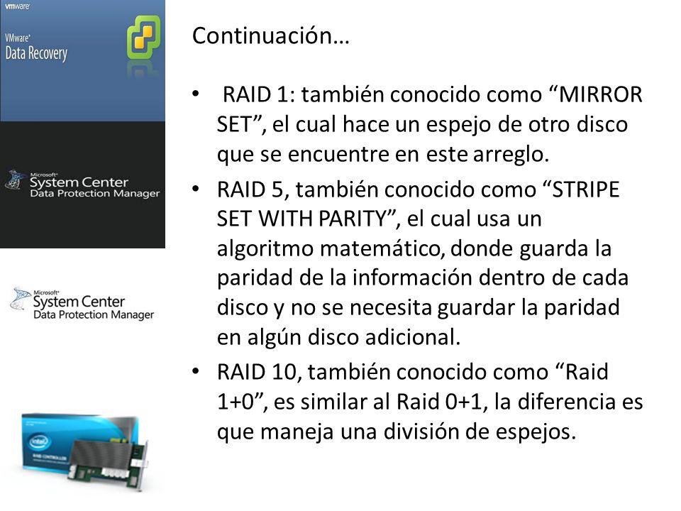 Continuación… RAID 1: también conocido como MIRROR SET , el cual hace un espejo de otro disco que se encuentre en este arreglo.