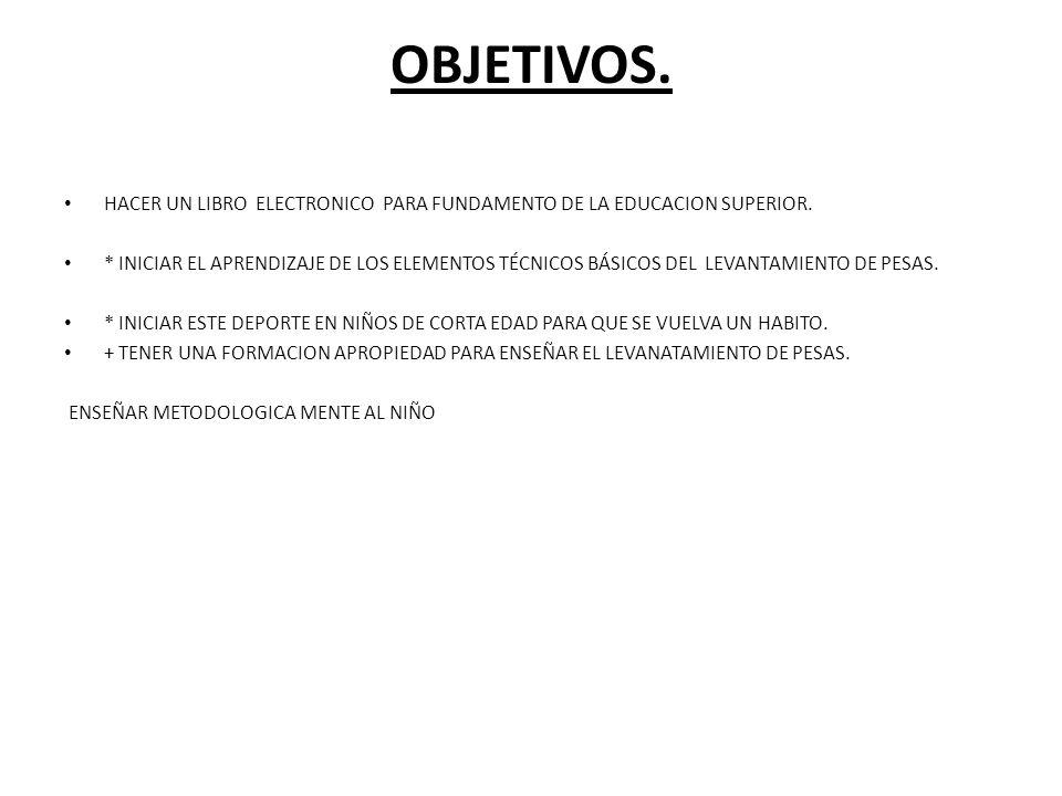 OBJETIVOS. HACER UN LIBRO ELECTRONICO PARA FUNDAMENTO DE LA EDUCACION SUPERIOR.