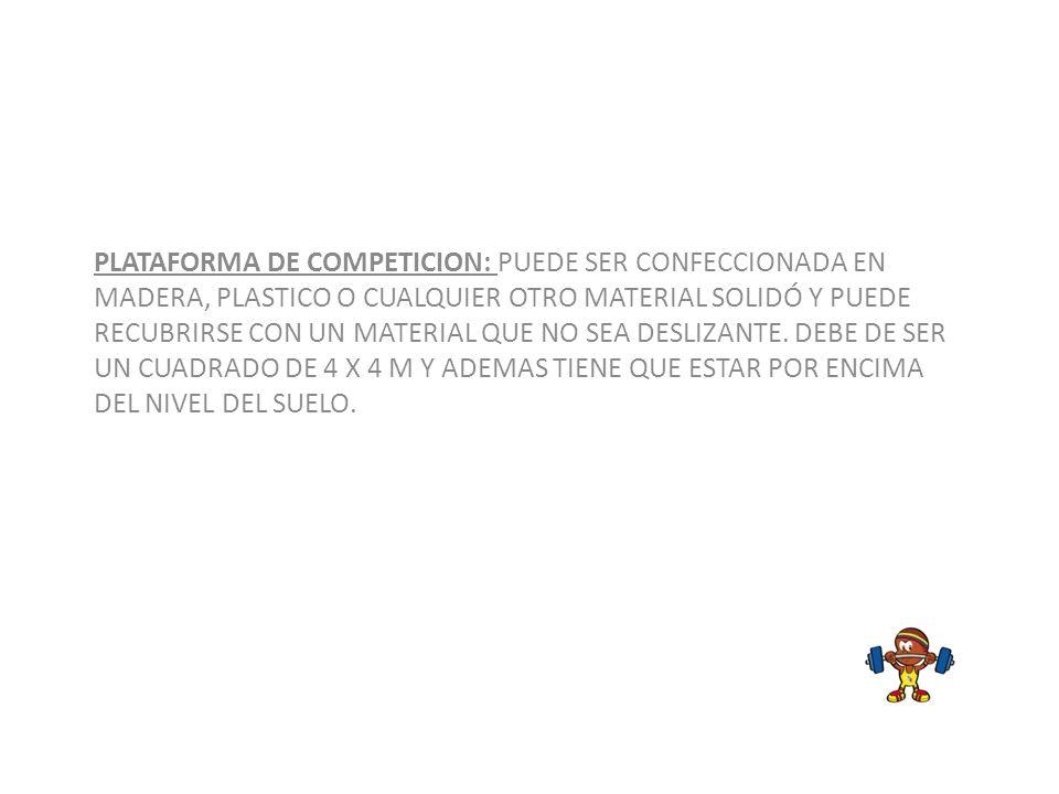 PLATAFORMA DE COMPETICION: PUEDE SER CONFECCIONADA EN MADERA, PLASTICO O CUALQUIER OTRO MATERIAL SOLIDÓ Y PUEDE RECUBRIRSE CON UN MATERIAL QUE NO SEA DESLIZANTE. DEBE DE SER UN CUADRADO DE 4 X 4 M Y ADEMAS TIENE QUE ESTAR POR ENCIMA DEL NIVEL DEL SUELO.