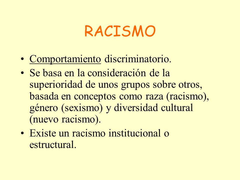 RACISMO Comportamiento discriminatorio.