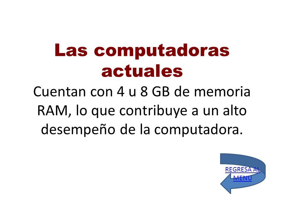 Las computadoras actuales Cuentan con 4 u 8 GB de memoria RAM, lo que contribuye a un alto desempeño de la computadora.
