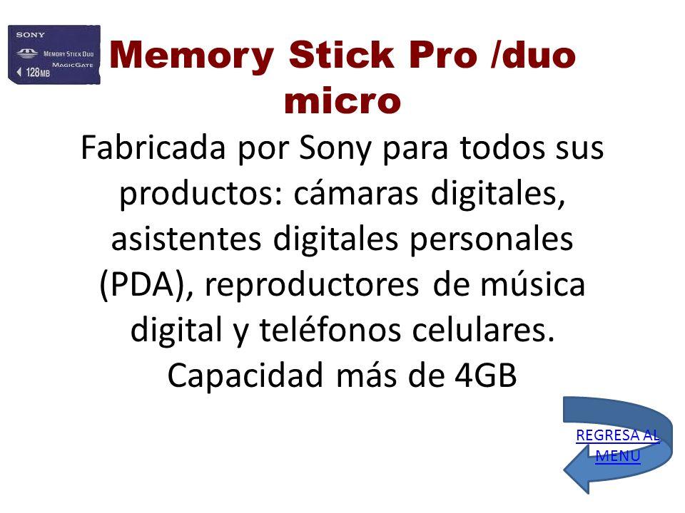 Memory Stick Pro /duo micro Fabricada por Sony para todos sus productos: cámaras digitales, asistentes digitales personales (PDA), reproductores de música digital y teléfonos celulares. Capacidad más de 4GB
