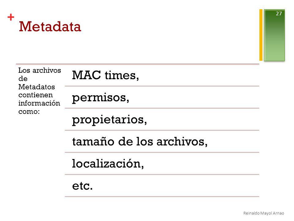 Metadata MAC times, permisos, propietarios, tamaño de los archivos,