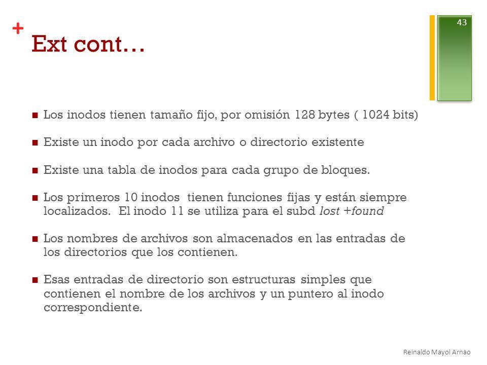 Ext cont… Los inodos tienen tamaño fijo, por omisión 128 bytes ( 1024 bits) Existe un inodo por cada archivo o directorio existente.