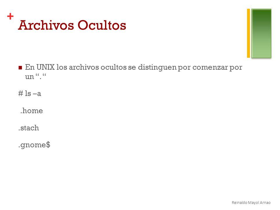Archivos Ocultos En UNIX los archivos ocultos se distinguen por comenzar por un . # ls –a. .home.