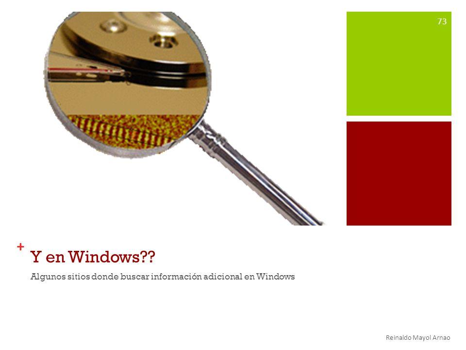 Y en Windows Algunos sitios donde buscar información adicional en Windows Reinaldo Mayol Arnao