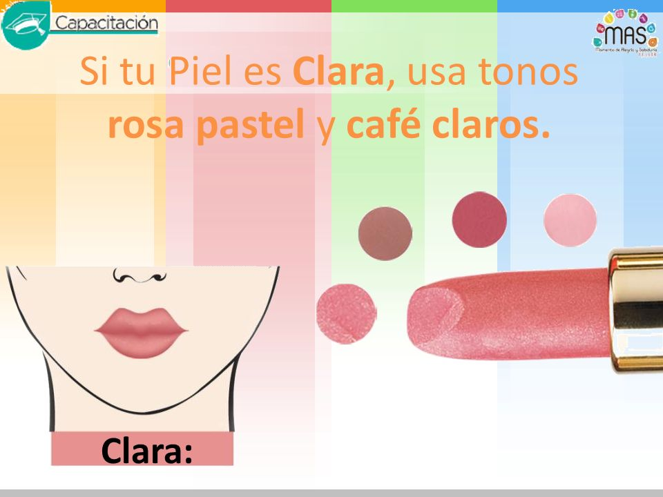 Si tu Piel es Clara, usa tonos rosa pastel y café claros.