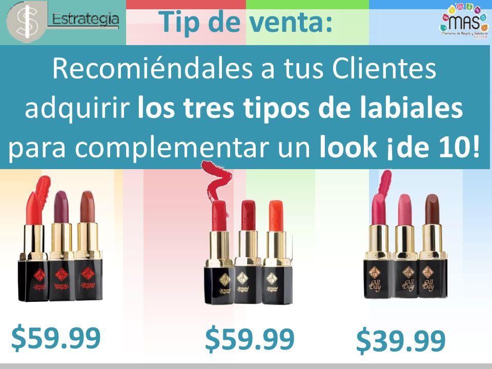 Tip de venta: Recomiéndales a tus Clientes adquirir los tres tipos de labiales para complementar un look ¡de 10!