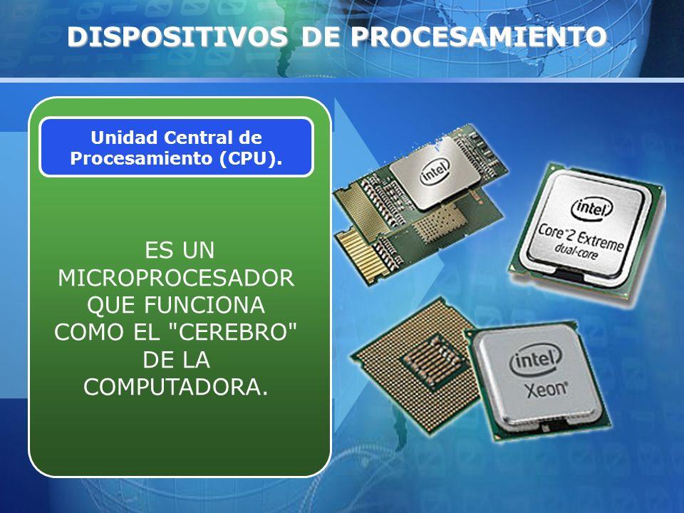 DISPOSITIVOS DE PROCESAMIENTO Unidad Central de Procesamiento (CPU).