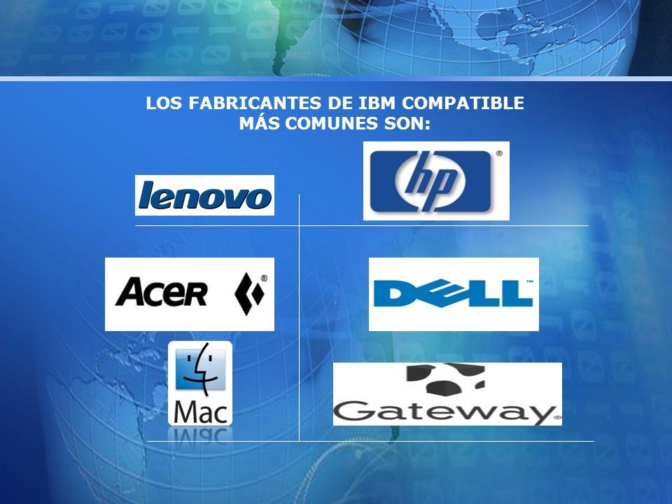 LOS FABRICANTES DE IBM COMPATIBLE MÁS COMUNES SON: