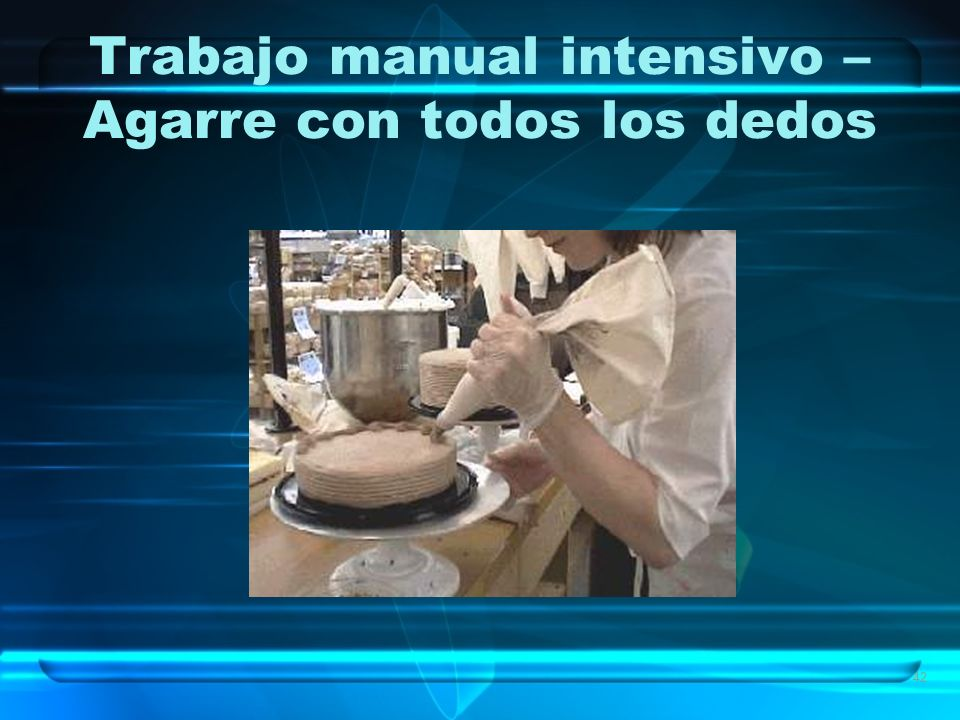 Trabajo manual intensivo – Agarre con todos los dedos