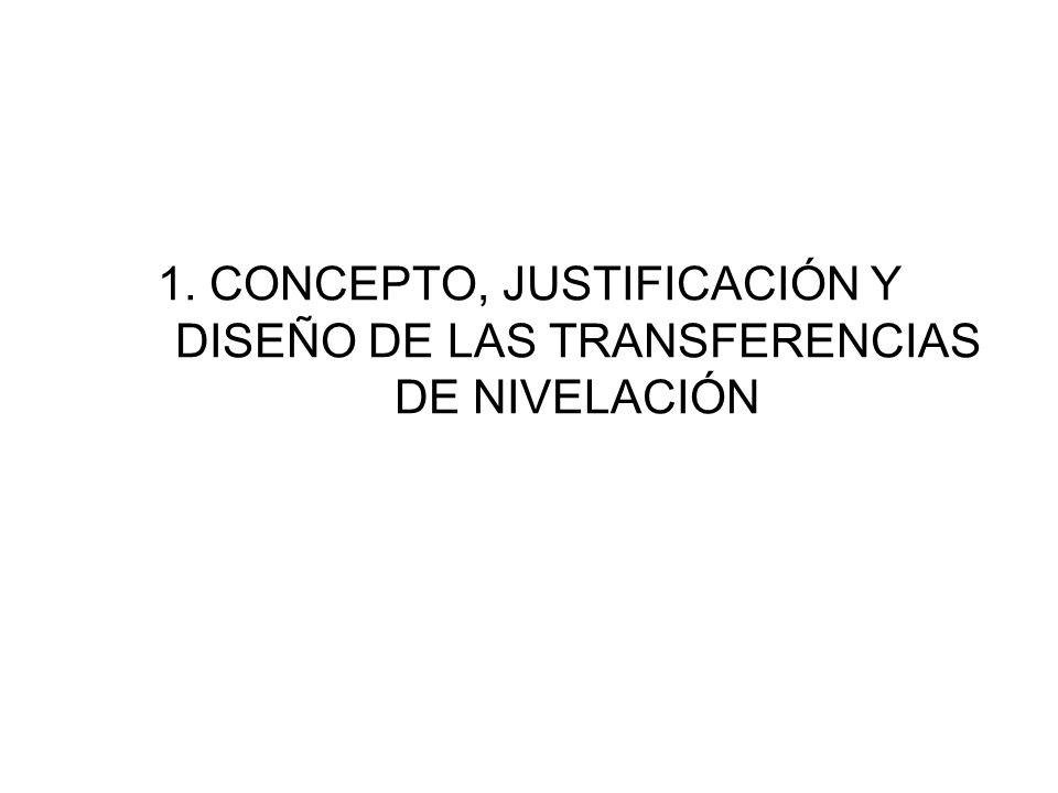 1. CONCEPTO, JUSTIFICACIÓN Y DISEÑO DE LAS TRANSFERENCIAS DE NIVELACIÓN