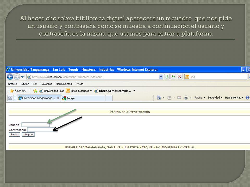 Al hacer clic sobre biblioteca digital aparecerá un recuadro que nos pide un usuario y contraseña como se muestra a continuación el usuario y contraseña es la misma que usamos para entrar a plataforma