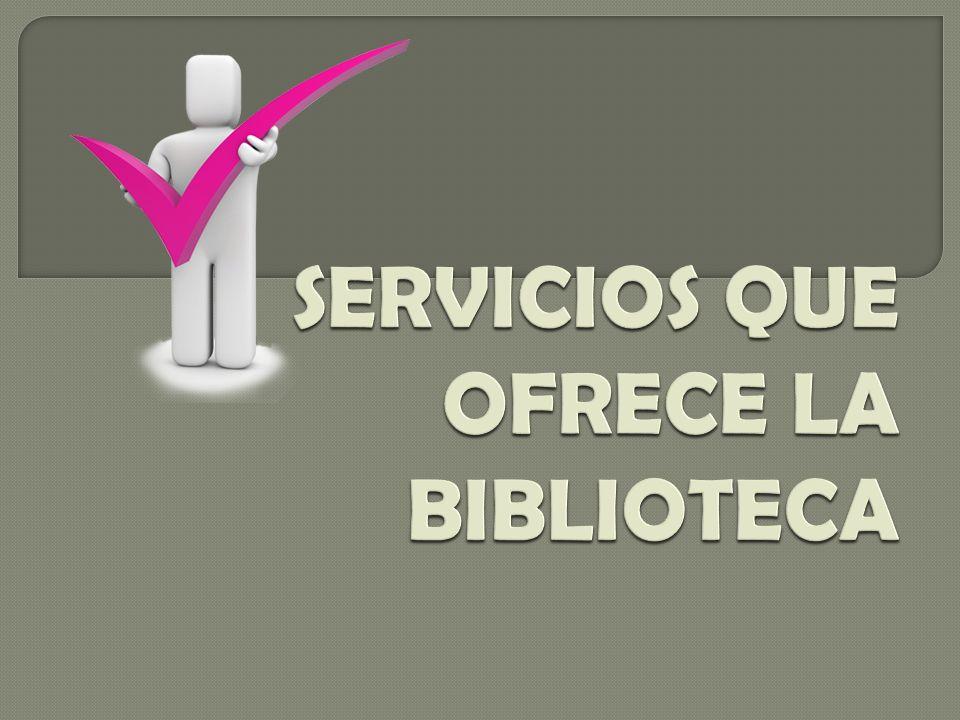SERVICIOS QUE OFRECE LA BIBLIOTECA