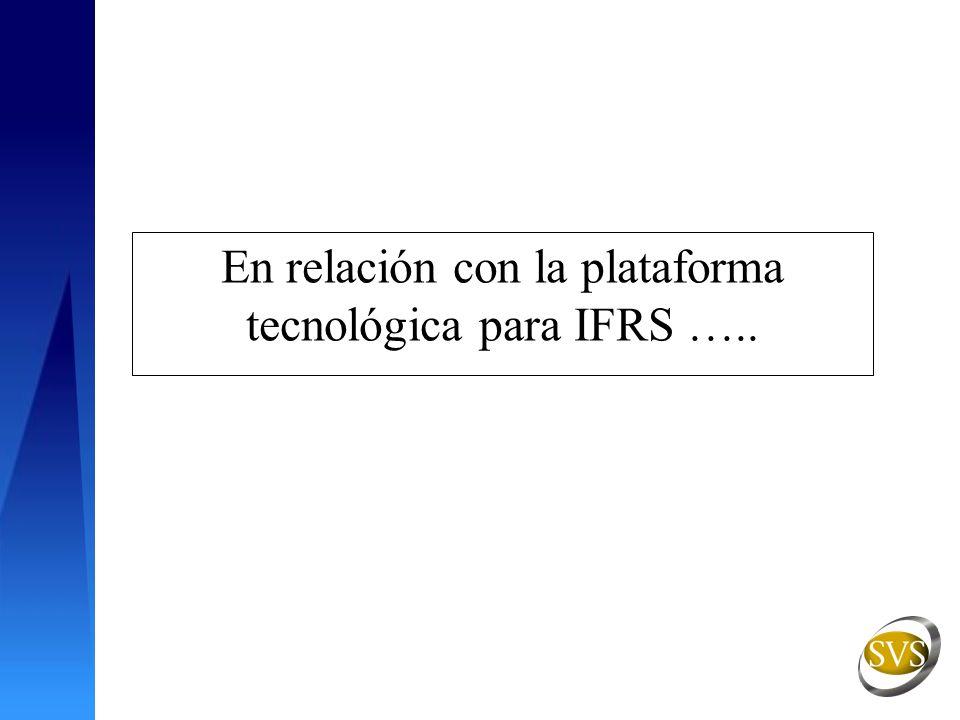 En relación con la plataforma tecnológica para IFRS …..
