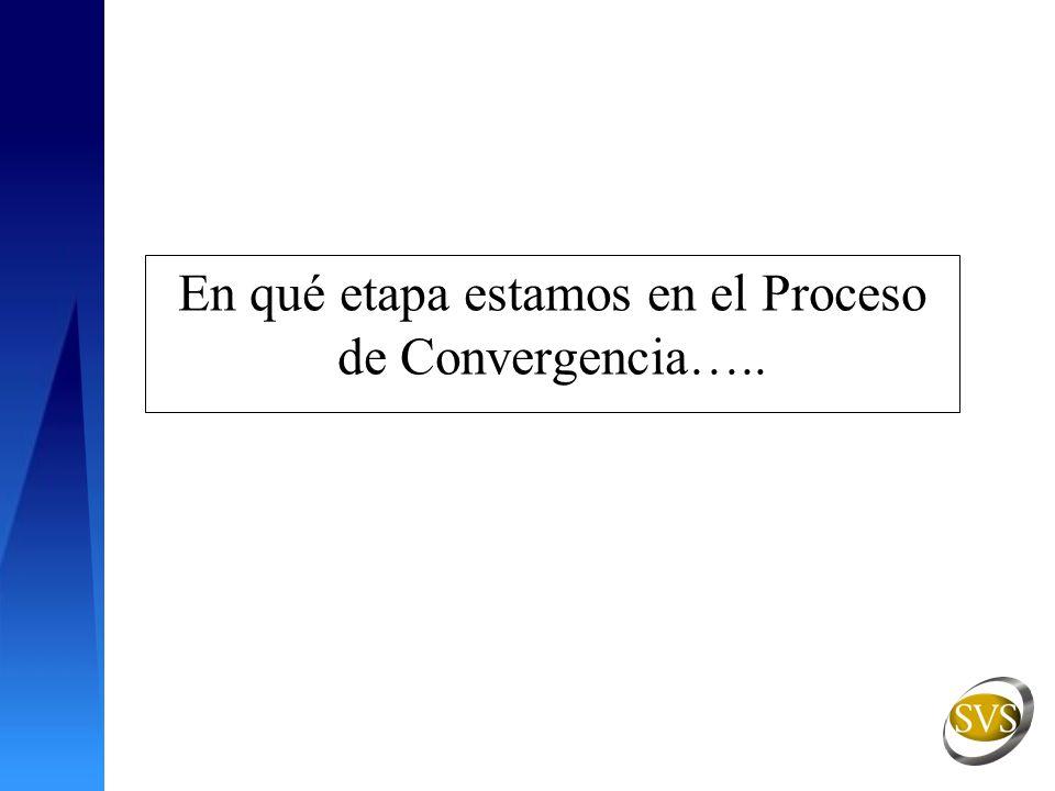 En qué etapa estamos en el Proceso de Convergencia…..