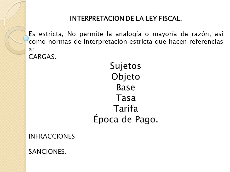 INTERPRETACION DE LA LEY FISCAL.