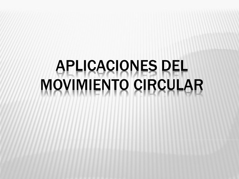 APLICACIONES DEL MOVIMIENTO CIRCULAR