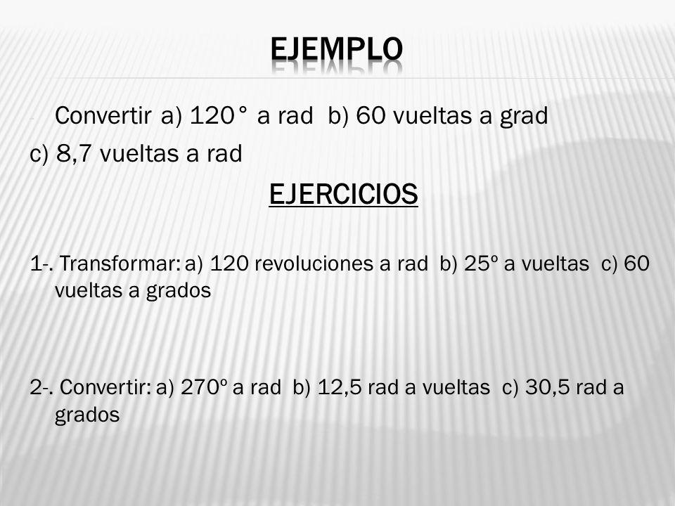 ejemplo EJERCICIOS Convertir a) 120° a rad b) 60 vueltas a grad