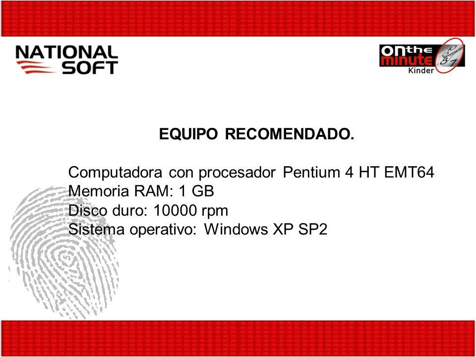 EQUIPO RECOMENDADO.Computadora con procesador Pentium 4 HT EMT64. Memoria RAM: 1 GB. Disco duro: 10000 rpm.