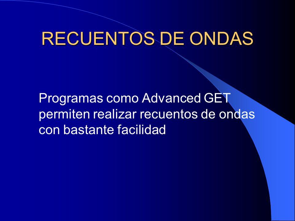RECUENTOS DE ONDAS Programas como Advanced GET permiten realizar recuentos de ondas con bastante facilidad.