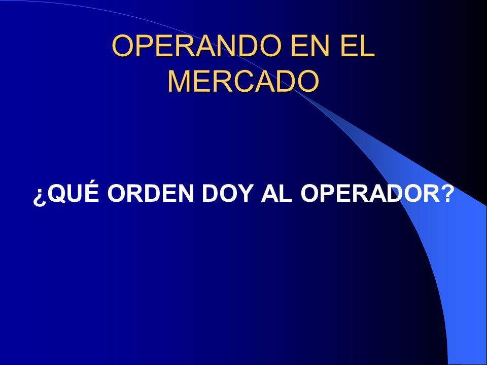 ¿QUÉ ORDEN DOY AL OPERADOR