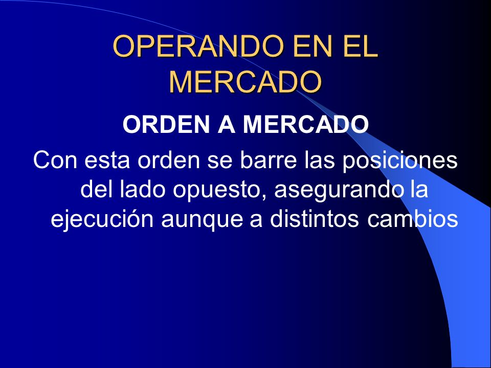 OPERANDO EN EL MERCADO ORDEN A MERCADO