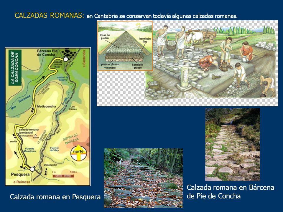 CALZADAS ROMANAS: en Cantabria se conservan todavía algunas calzadas romanas.