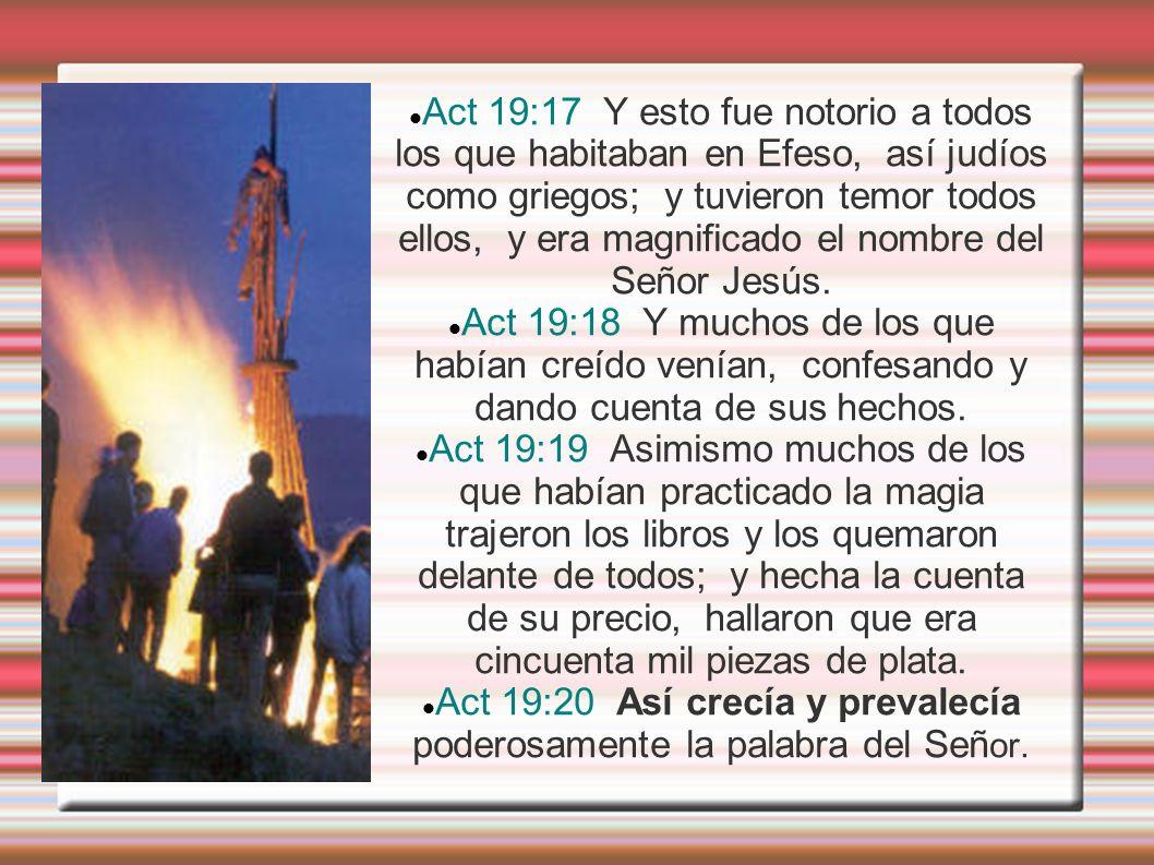 Act 19:20 Así crecía y prevalecía poderosamente la palabra del Señor.