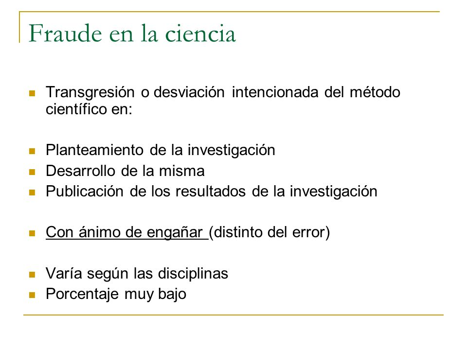 Fraude en la ciencia Transgresión o desviación intencionada del método científico en: Planteamiento de la investigación.