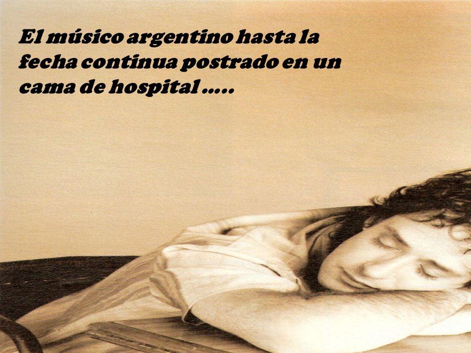El músico argentino hasta la fecha continua postrado en un cama de hospital …..